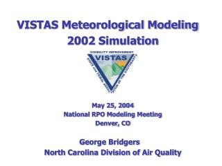VISTAS Meteorological Modeling 2002 Simulation May 25, 2004 National RPO Modeling Meeting