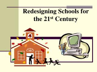 Redesigning Schools for  the 21 st  Century