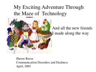 My Exciting Adventure Through  the Maze of  Technology