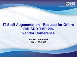 IT Staff Augmentation - Request for Offers DIR-SDD-TMP-204  Vendor Conference