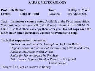 RADAR METEOROLOGY Prof. Bob Rauber Time:            11:00 p.m. MWF