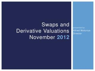 Swaps and  Derivative Valuations November  2012