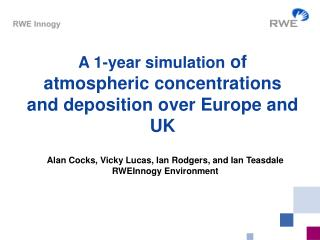 A 1-year simulation  of atmospheric concentrations and deposition over Europe and UK