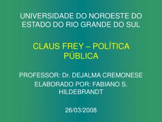 UNIVERSIDADE DO NOROESTE DO ESTADO DO RIO GRANDE DO SUL CLAUS FREY – POLÍTICA PÚBLICA