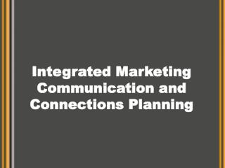 Integrated Marketing Communication and Connections Planning
