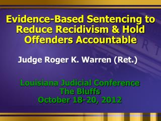 Evidence-Based Sentencing to Reduce Recidivism & Hold Offenders Accountable