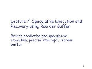 Lecture 7 : Speculative Execution and Recovery using Reorder Buffer