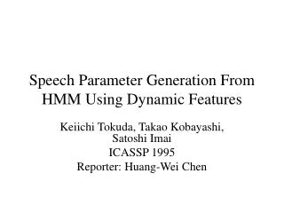 Speech Parameter Generation From HMM Using Dynamic Features