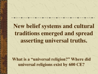 New belief systems and cultural traditions emerged and spread asserting universal truths.
