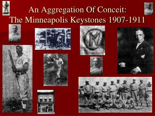 An Aggregation Of Conceit:  The Minneapolis Keystones 1907-1911