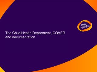 The Child Health Department, COVER and documentation