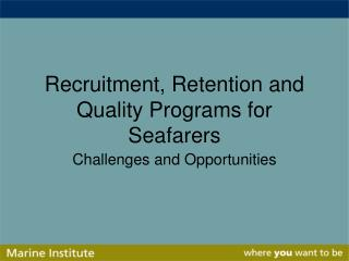 Recruitment, Retention and Quality Programs for Seafarers
