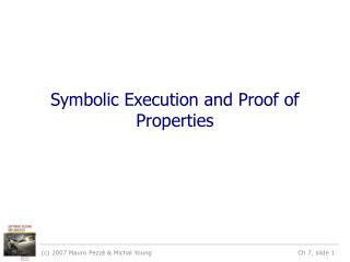 Symbolic Execution and Proof of Properties