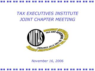 TAX EXECUTIVES INSTITUTE JOINT CHAPTER MEETING       November 16, 2006