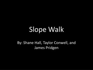 Slope Walk