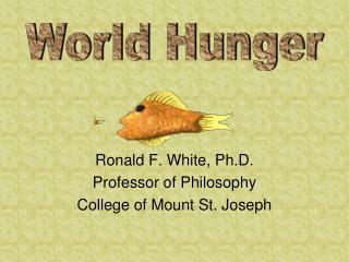 Ronald F. White, Ph.D. Professor of Philosophy College of Mount St. Joseph