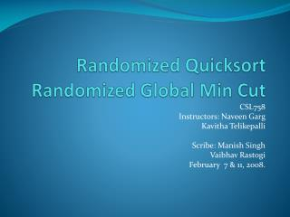 Randomized  Quicksort Randomized Global Min Cut
