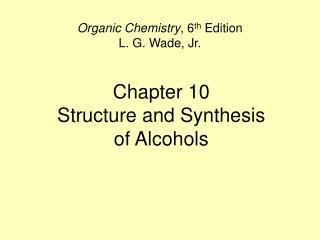 Chapter 10 Structure and Synthesis  of Alcohols