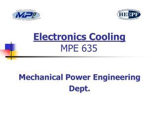 Electronics Cooling          MPE 635