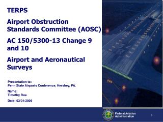 TERPS Airport Obstruction Standards Committee (AOSC) AC 150/5300-13 Change 9 and 10 Airport and Aeronautical Surveys