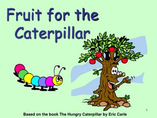 Fruit for the  Caterpillar