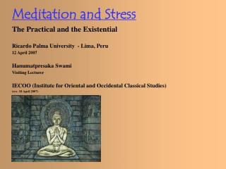 Meditation and Stress The Practical and the Existential Ricardo Palma University  - Lima, Peru