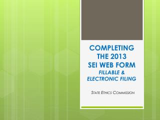 Completing the 2013 SEI Web Form Fillable & Electronic Filing
