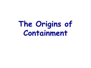 The Origins of Containment