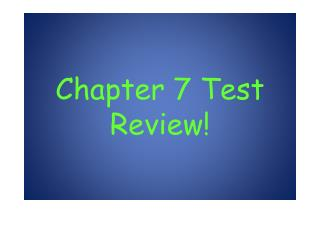 Chapter 7 Test Review!