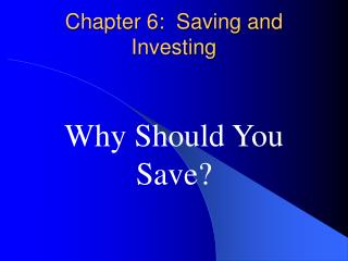 Chapter 6:  Saving and Investing