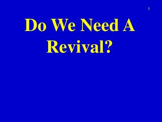 Do We Need A Revival?