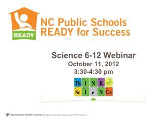 Science 6-12 Webinar October 11, 2012 3:30-4:30 pm