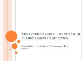 Advanced Fashion:  Standard 10: Fashion show Production