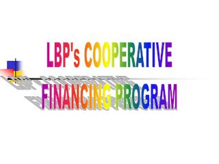 LBP's COOPERATIVE FINANCING PROGRAM
