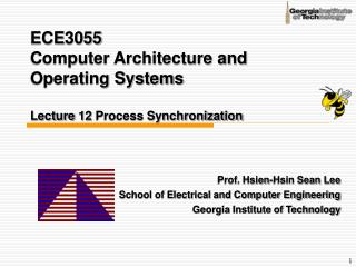 ECE3055  Computer Architecture and Operating Systems Lecture 12 Process Synchronization