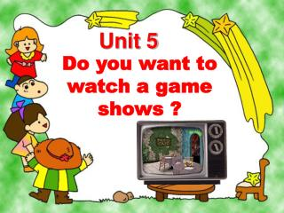 D o  you  want to watch a  game shows ?