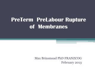PreTerm PreLabour Rupture of Membranes