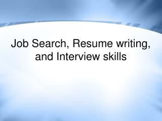 Job Search, Resume writing, and Interview skills