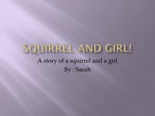 Squirrel and Girl!