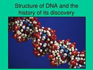 Structure of DNA and the history of its discovery