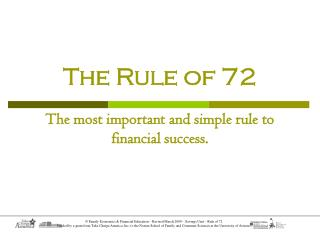 The Rule of 72 The most important and simple rule to financial success.
