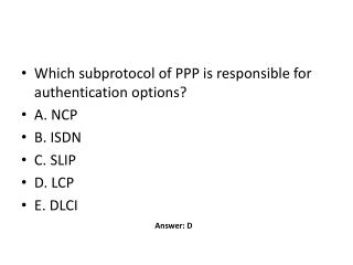 Which subprotocol of PPP is responsible for authentication options? A. NCP B. ISDN C. SLIP D. LCP