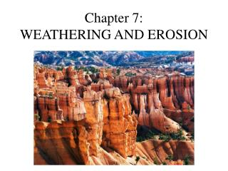 Chapter 7: WEATHERING AND EROSION