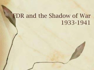FDR and the Shadow of War 1933-1941