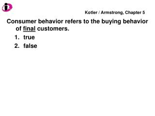 Consumer behavior refers to the buying behavior of  final  customers. true false