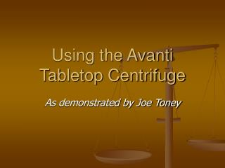 Using the Avanti Tabletop Centrifuge