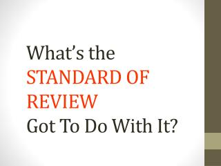 What's the STANDARD OF REVIEW Got To Do With It?