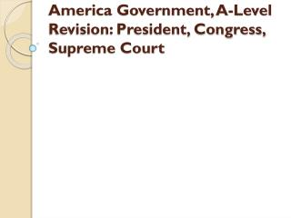 America Government, A-Level Revision: President, Congress, Supreme Court