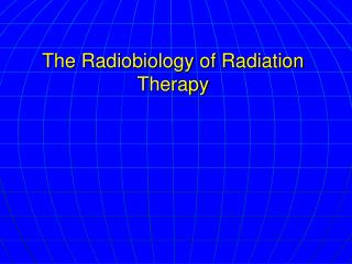 The Radiobiology of Radiation Therapy