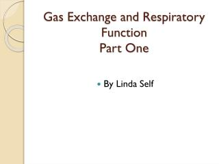 Gas Exchange and  Respiratory Function Part One